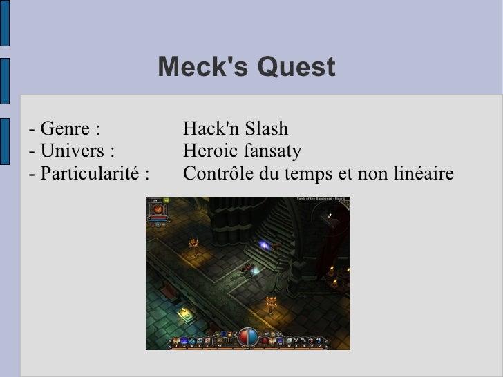 Mecks Quest- Genre :            Hackn Slash- Univers :          Heroic fansaty- Particularité :    Contrôle du temps et no...