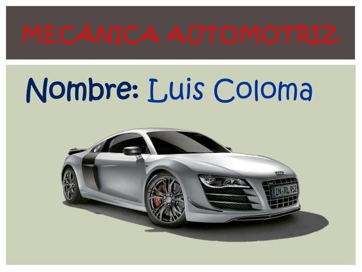 MECÁNICA AUTOMOTRIZNombre: Luis Coloma