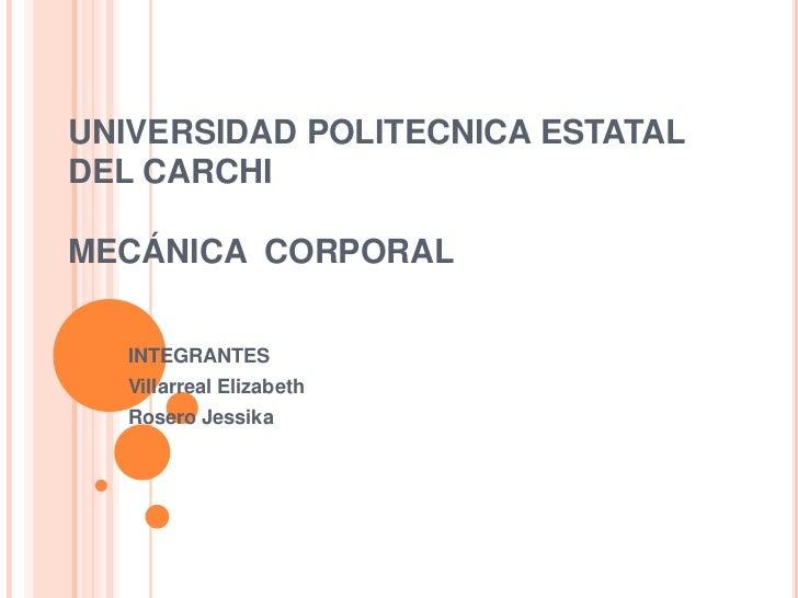 UNIVERSIDAD POLITECNICA ESTATALDEL CARCHIMECÁNICA CORPORAL   INTEGRANTES   Villarreal Elizabeth   Rosero Jessika