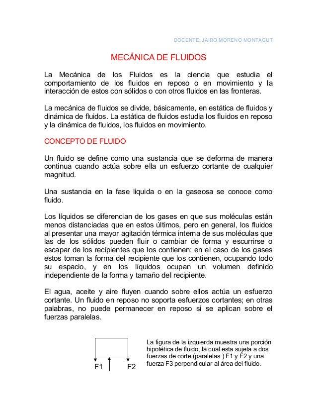 DOCENTE: JAIRO MORENO MONTAGUT                     MECÁNICA DE FLUIDOSLa Mecánica de los Fluidos es la ciencia que estudia...