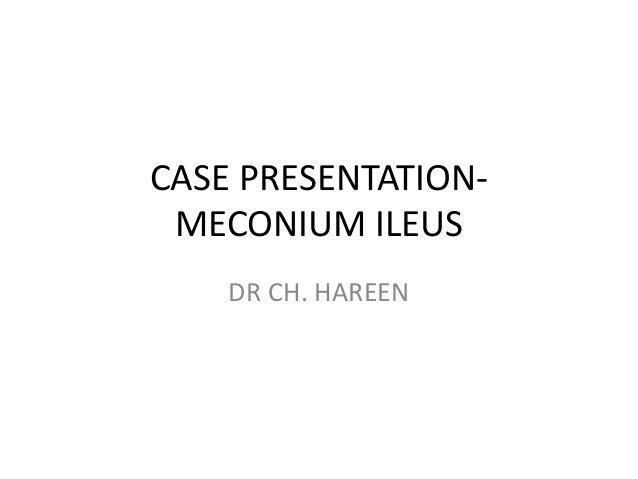 CASE PRESENTATION- MECONIUM ILEUS    DR CH. HAREEN