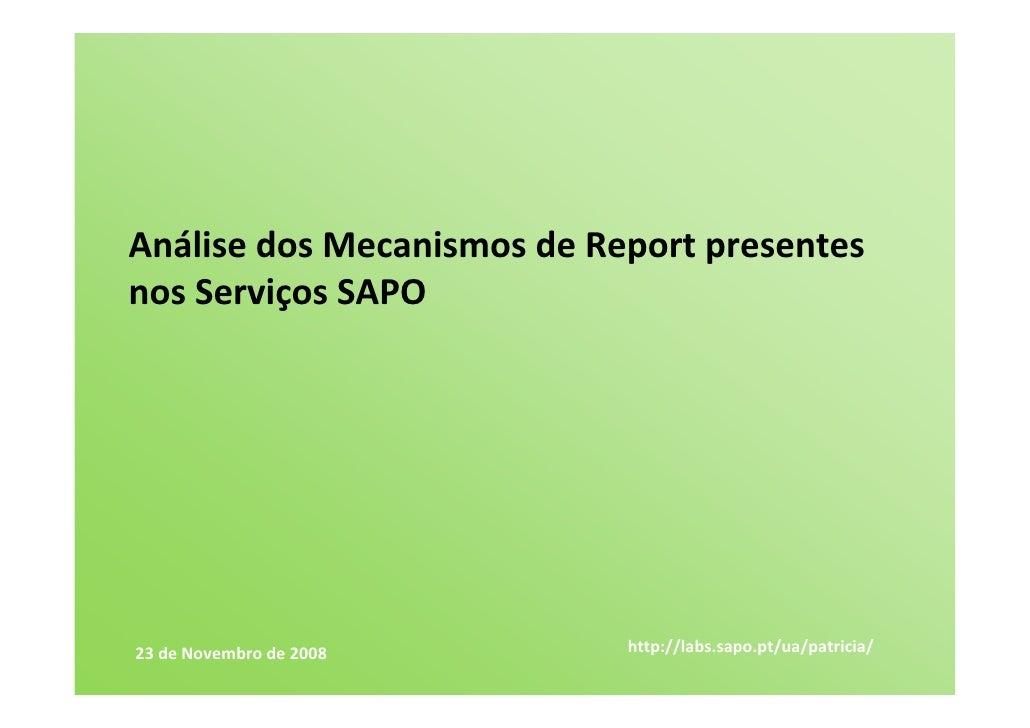 AnálisedosMecanismosdeReport presentes nosServiçosSAPO     23deNovembrode2008      http://labs.sapo.pt/ua/patri...