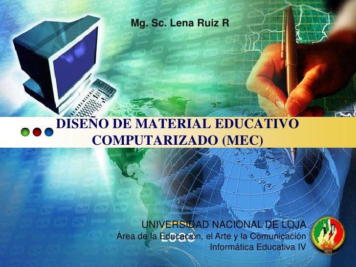 Mg. Sc. Lena Ruiz RDISEÑO DE MATERIAL EDUCATIVO    COMPUTARIZADO (MEC)            UNIVERSIDAD NACIONAL DE LOJA      Área d...