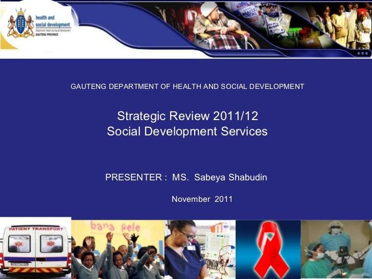GEYODI BUDGET 2009 /10 GAUTENG DEPARTMENT OF HEALTH AND SOCIAL DEVELOPMENT Strategic Review 2011/12 Social Development Ser...