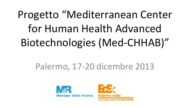 """Progetto """"Mediterranean Center for Human Health Advanced Biotechnologies (Med-CHHAB)"""" Palermo, 17-20 dicembre 2013"""