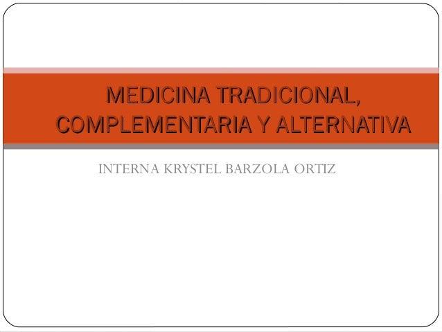 INTERNA KRYSTEL BARZOLA ORTIZ MEDICINA TRADICIONAL,MEDICINA TRADICIONAL, COMPLEMENTARIA Y ALTERNATIVACOMPLEMENTARIA Y ALTE...