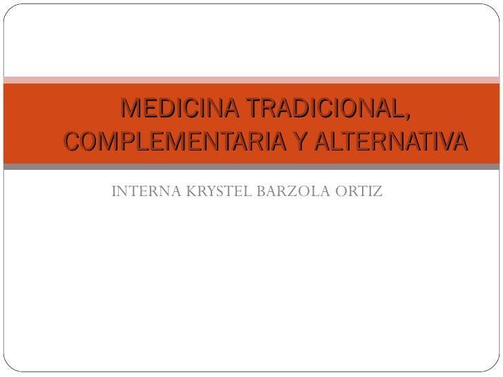 INTERNA KRYSTEL BARZOLA ORTIZ MEDICINA TRADICIONAL, COMPLEMENTARIA Y ALTERNATIVA