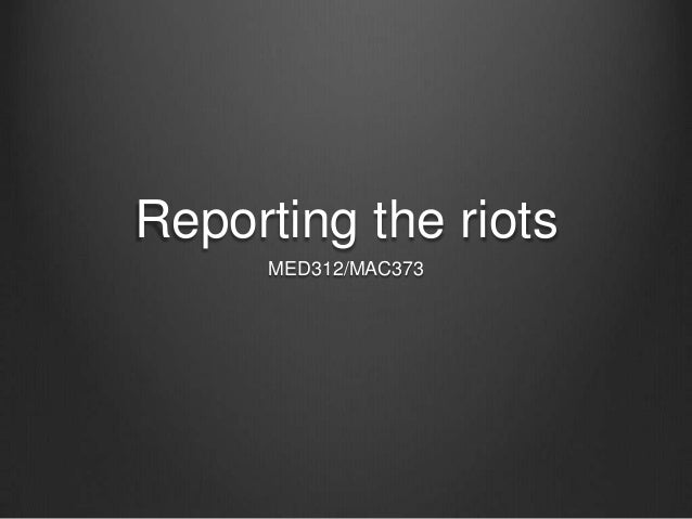 Reporting the riots      MED312/MAC373
