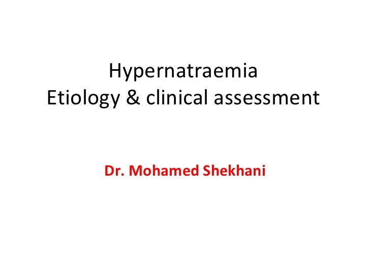 HypernatraemiaEtiology & clinical assessment      Dr. Mohamed Shekhani