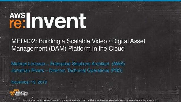 MED402: Building a Scalable Video / Digital Asset Management (DAM) Platform in the Cloud Michael Limcaco – Enterprise Solu...