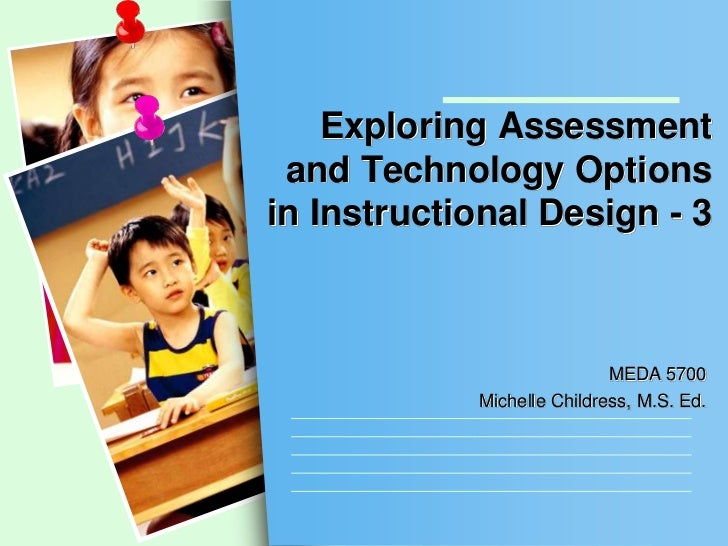 Exploring Assessment and Technology Optionsin Instructional Design - 3                            MEDA 5700            Mic...