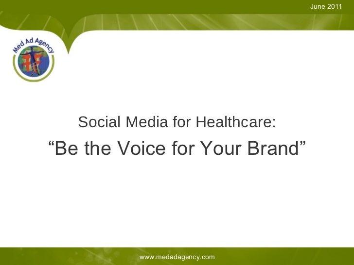 "Social Media for Healthcare: ""Be the Voice for Your Brand"" June 2011 www.medadagency.com"
