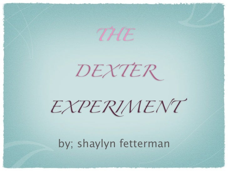 The Dexter Experiment