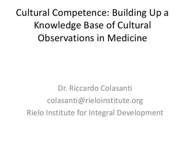 Cultural Competence: Building Up a Knowledge Base of Cultural Observations in Medicine Dr. Riccardo Colasanti colasanti@ri...