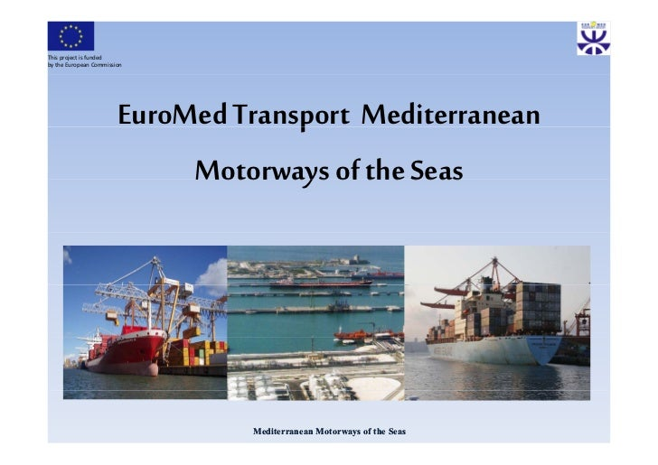 This project is fundedby the European Commission                        EuroMed Transport Mediterranean                   ...