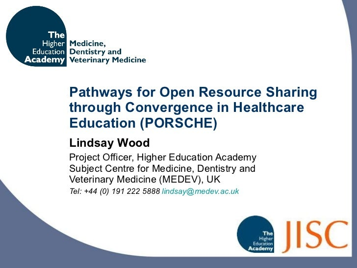 Pathways for Open Resource Sharing through Convergence in Healthcare Education (PORSCHE) Lindsay Wood Project Officer, Hig...