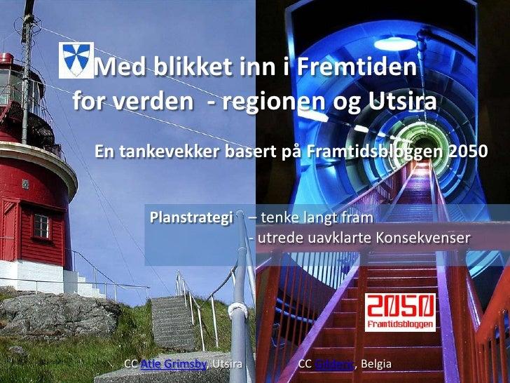 Med blikket inn i Fremtiden for verden - regionen og Utsira  En tankevekker basert på Framtidsbloggen 2050           Plans...