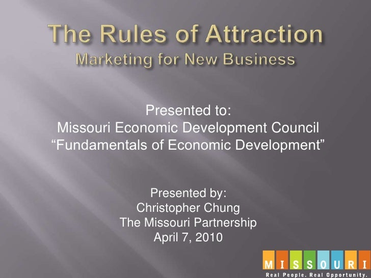 """The Rules of AttractionMarketing for New Business<br />Presented to:<br />Missouri Economic Development Council<br />""""Fund..."""