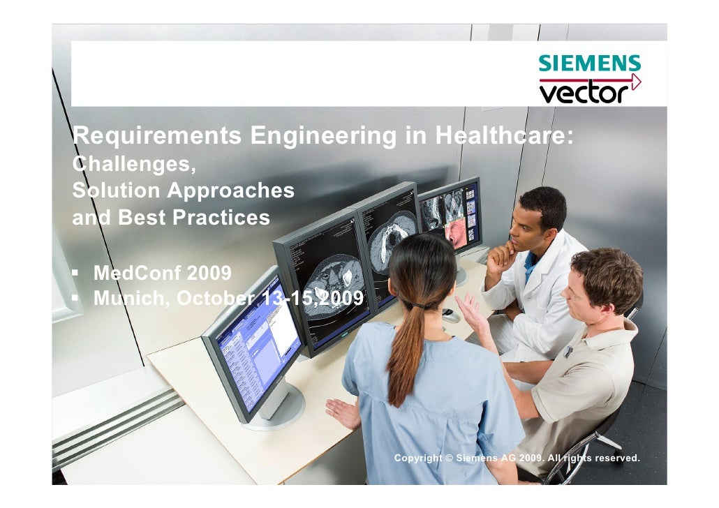Requirements Engineering in Healthcare: Challenges, Solution Approaches and Best Practices   MedConf 2009  Munich, October...