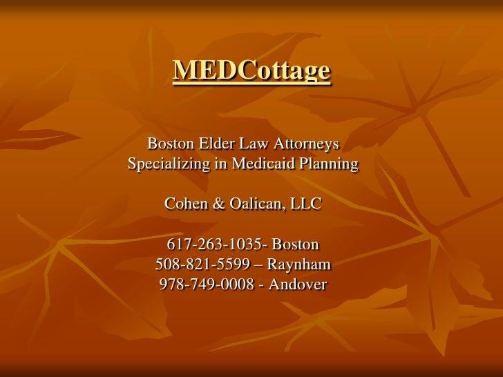 MEDCottage<br />Boston Elder Law Attorneys<br />Specializing in Medicaid Planning<br />Cohen & Oalican, LLC<br />617-263-1...