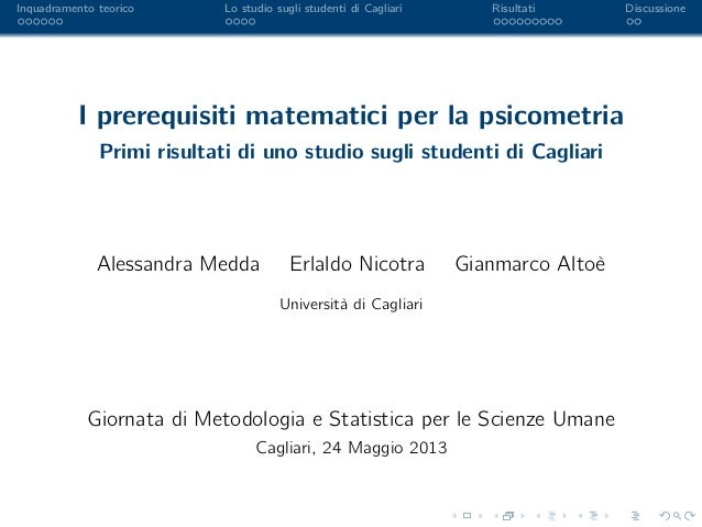 Inquadramento teorico Lo studio sugli studenti di Cagliari Risultati Discussione I prerequisiti matematici per la psicomet...