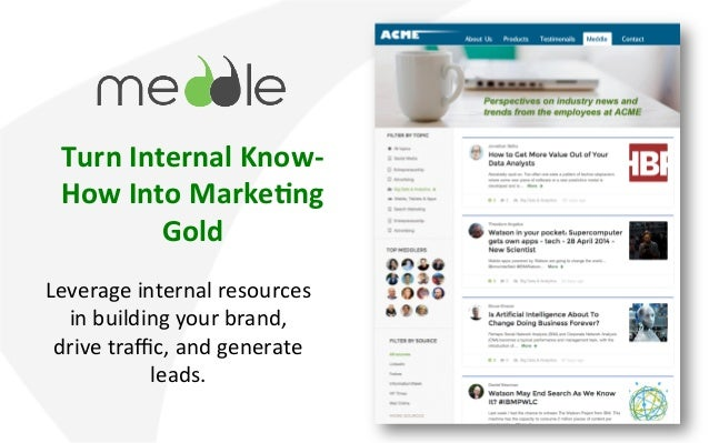 Turn  Internal  Know-­‐  How  Into  Marke2ng  Gold  Leverage  internal  resources  in  building  your  brand,  drive  traf...