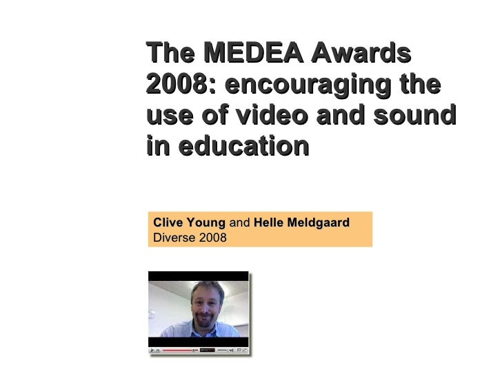 The MEDEA Awards 2008: encouraging the use of video and sound in education   Clive Young  and  Helle Meldgaard Diverse 2008