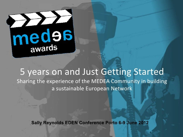 5 years on and Just Getting StartedSharing the experience of the MEDEA Community in building              a sustainable Eu...