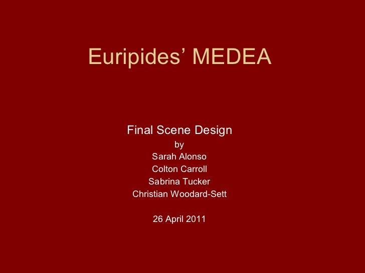 Euripides' MEDEA Final Scene Design by Sarah Alonso Colton Carroll Sabrina Tucker Christian Woodard-Sett 26 April 2011