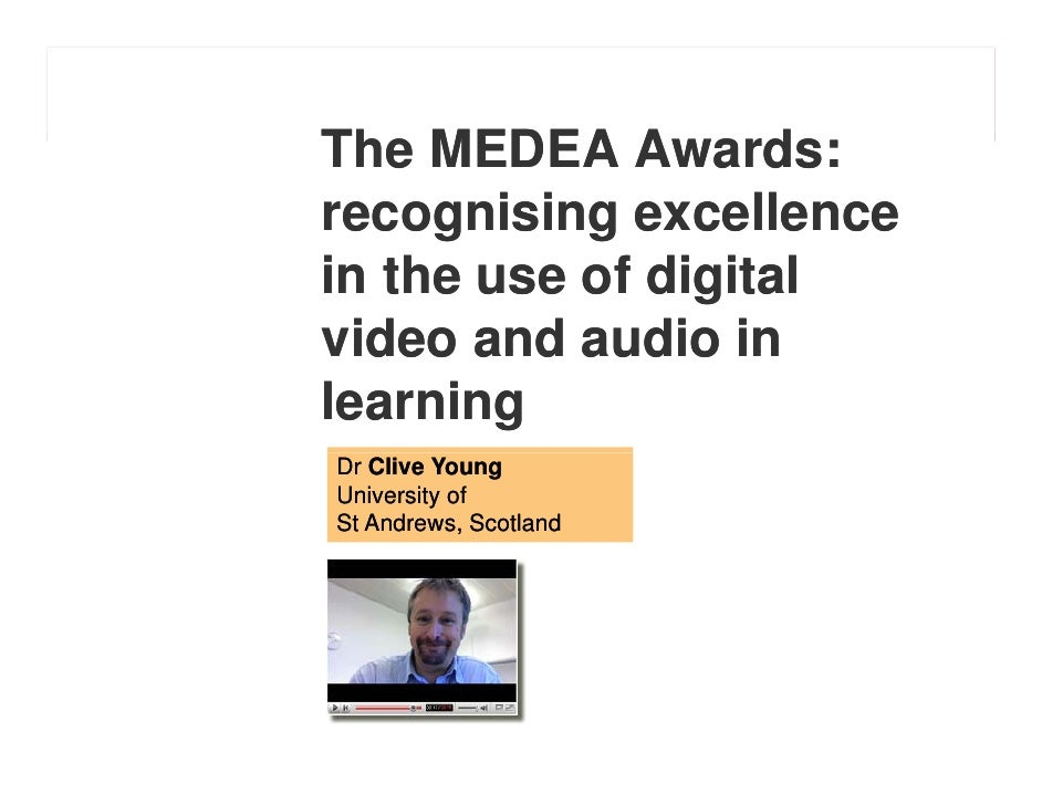 The MEDEA Awards: recognising excellence in the use of digital video and audio in learning Dr Clive Young University of St...