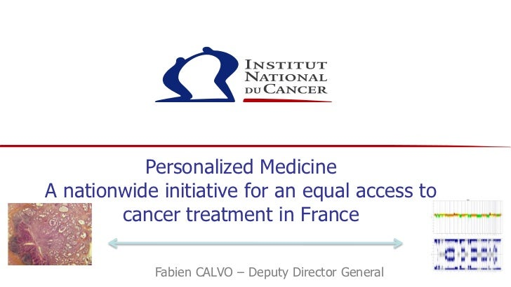 Personalized MedicineA nationwide initiative for an equal access to        cancer treatment in France            Fabien CA...