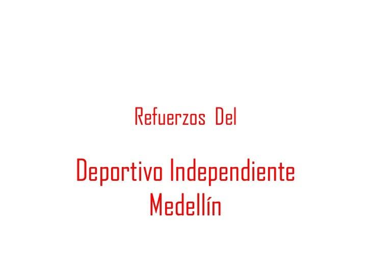 Refuerzos DelDeportivo Independiente        Medellín