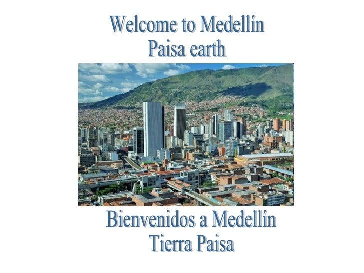 Welcome to Medellín Paisa earth Bienvenidos a Medellín Tierra Paisa