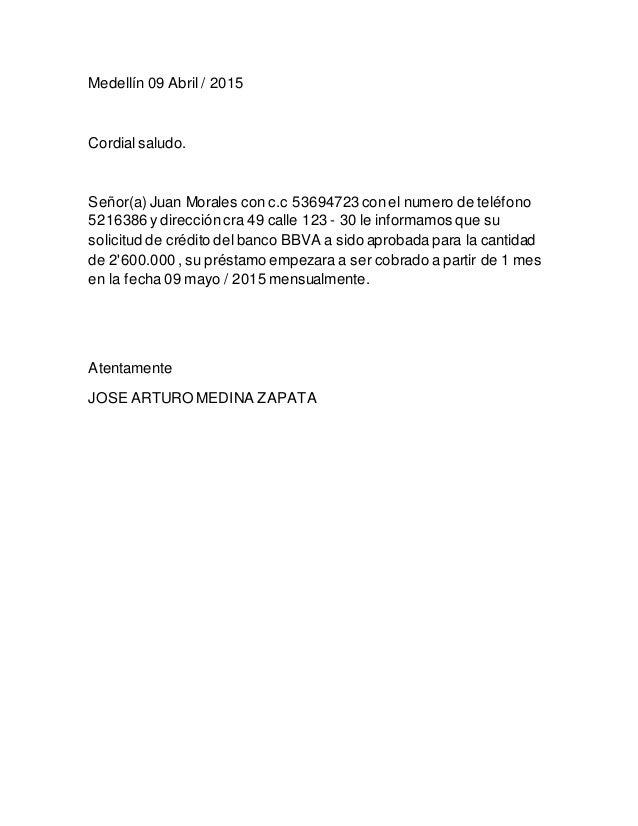 Medellín 09 Abril / 2015 Cordial saludo. Señor(a) Juan Morales con c.c 53694723 conel numero de teléfono 5216386 y direcci...