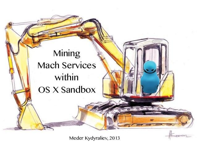 Mining Mach Services within OS X Sandbox  Meder Kydyraliev, 2013