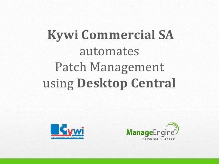 Kywi Commercial SA      automates  Patch Managementusing Desktop Central