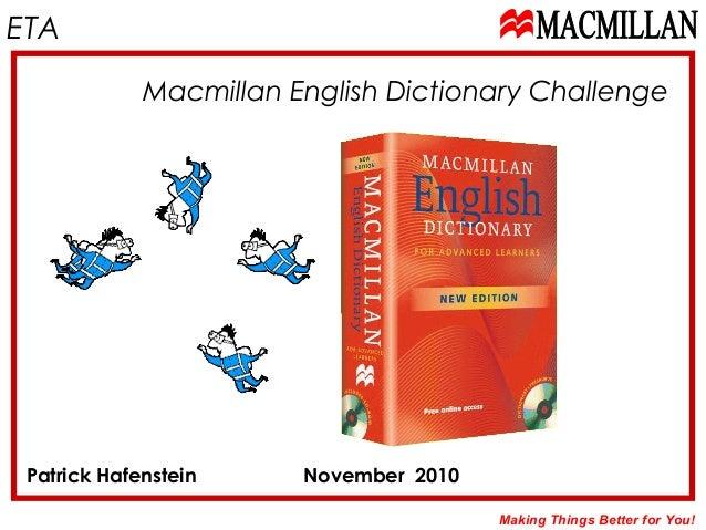 ETA Making Things Better for You! Patrick Hafenstein November 2010 Macmillan English Dictionary Challenge