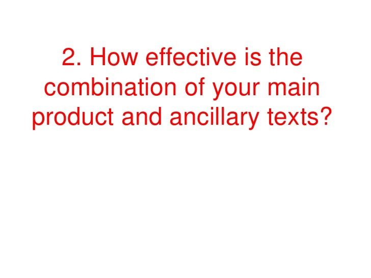 2. How effective is the combination of your mainproduct and ancillary texts?
