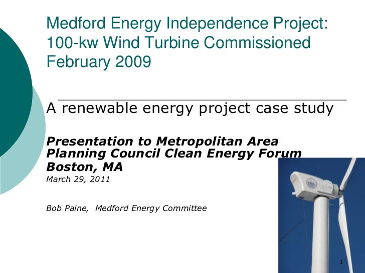 Medford Energy Independence Project:100-kw Wind Turbine CommissionedFebruary 2009A renewable energy project case studyPres...