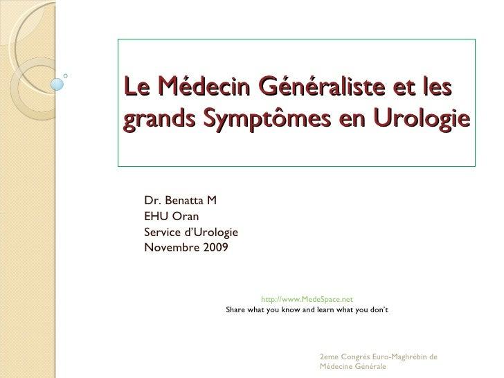 Le Médecin Généraliste et les grands Symptômes en Urologie Dr. Benatta M EHU Oran Service d'Urologie Novembre 2009 2eme Co...