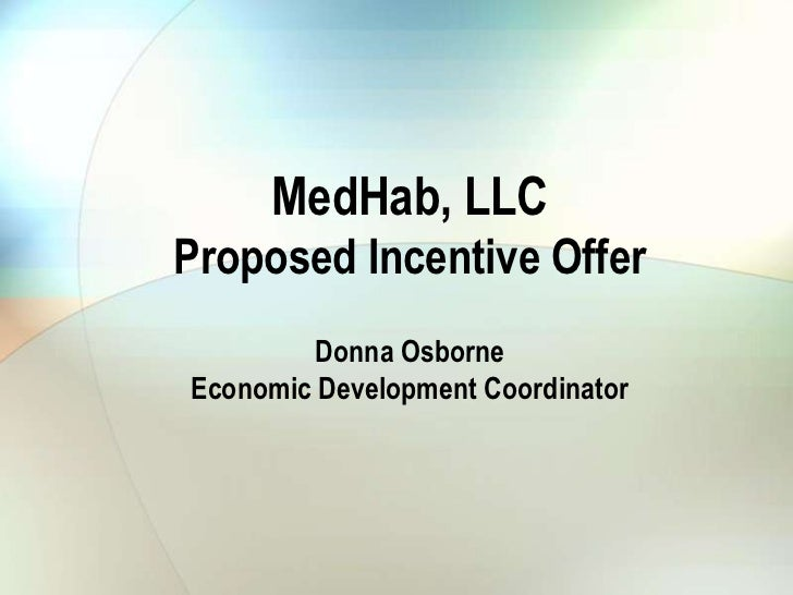 MedHab, LLCProposed Incentive Offer         Donna OsborneEconomic Development Coordinator