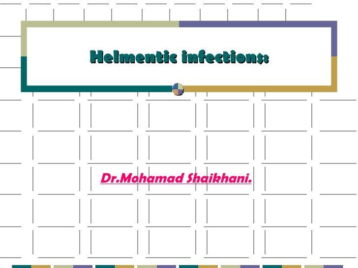 Helmentic infections: Dr.Mohamad Shaikhani.