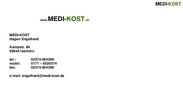 MEDI-KOST MEDI-KOST Hagen Engelhard Kampstr. 84 58644 Iserlohn tel.: 02374-924399 mobil: 0171 – 6020374 fax: 02374-924398 ...