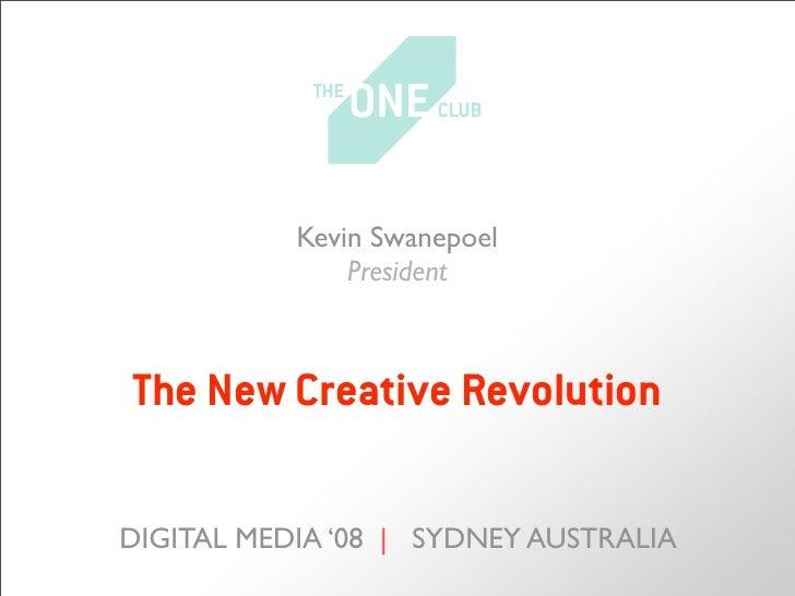 Kevin Swanepoel                President    The New Creative Revolution  DIGITAL MEDIA '08 | SYDNEY AUSTRALIA