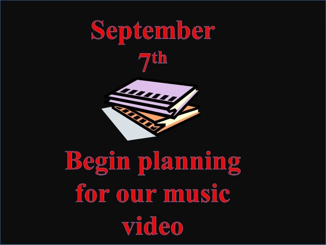 September  Begin planning for our music video