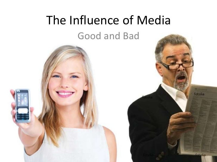 The Influence of Media<br />Good and Bad<br />