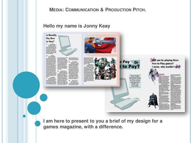 MEDIA: COMMUNICATION & PRODUCTION PITCH.Hello my name is Jonny KeayI am here to present to you a brief of my design for ag...