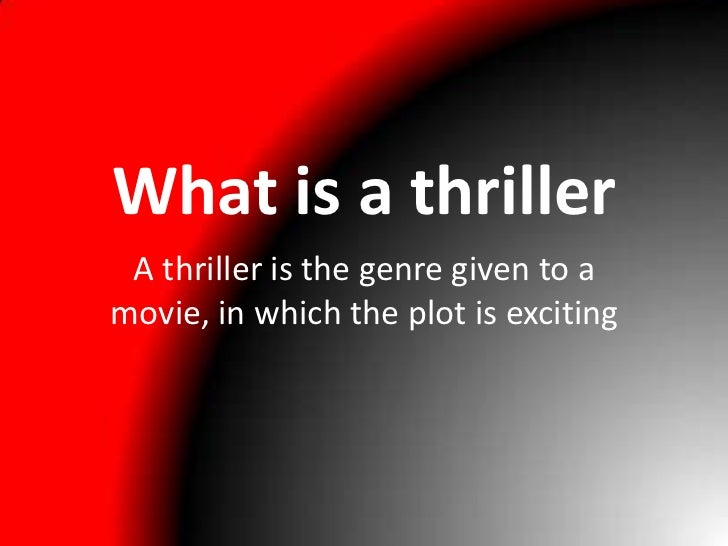 What is a thriller A thriller is the genre given to amovie, in which the plot is exciting