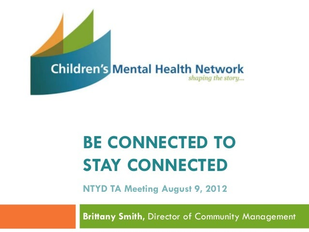 Brittany Smith, Director of Community Management BE CONNECTED TO STAY CONNECTED