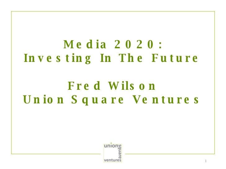 Media 2020: Investing In The Future Fred Wilson Union Square Ventures